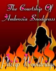 The Courtship of Ambrosia Snodgrass ebook by Philip Wooldridge