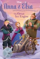 Frozen: Anna & Elsa: The Great Ice Engine ebook by Disney Book Group