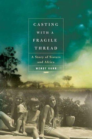 Casting with a Fragile Thread - A Story of Sisters and Africa eBook by Wendy Kann