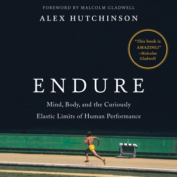 Endure - Mind, Body, and the Curiously Elastic Limits of Human Performance audiobook by Alex Hutchinson