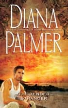 Tender Stranger ebook by Diana Palmer