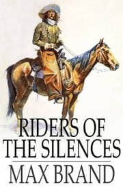Riders of the Silences ebook by Max Brand