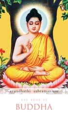 THE BOOK OF BUDDHA ebook by Arundhati Subramaniam