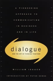 Dialogue - The Art Of Thinking Together ebook by William Isaacs