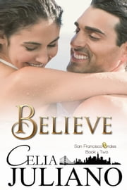Believe - San Francisco Brides, #2 ebook by Celia Juliano