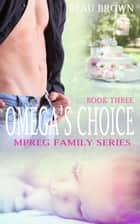 Omega's Choice - Mpreg Family Series, #3 ebook by Beau Brown