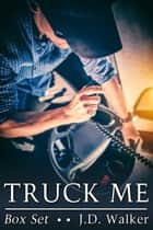 Truck Me Box Set ebook by J.D. Walker