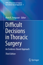 Difficult Decisions in Thoracic Surgery - An Evidence-Based Approach ebook by Mark K Ferguson
