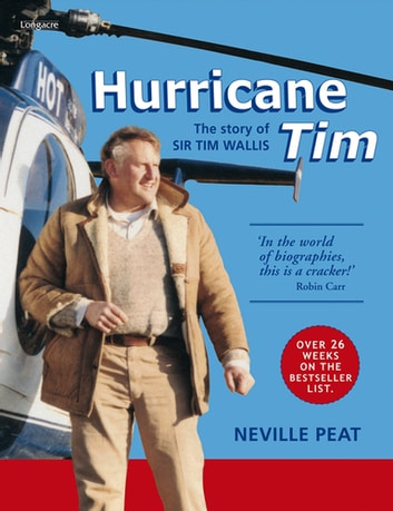 Hurricane Tim - The Story Of Sir Tim Wallis ebook by Neville Peat
