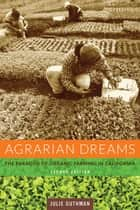 Agrarian Dreams - The Paradox of Organic Farming in California ebook by Julie Guthman