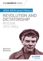 My Revision Notes: AQA AS/A-level History: Revolution and dictatorship: Russia, 1917-1953 ebook by Neil Owen, Robin Bunce