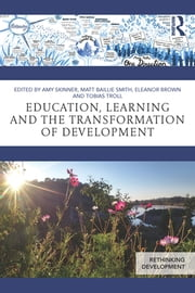 Education, Learning and the Transformation of Development ebook by Amy Skinner,Matt Baillie Smith,Eleanor Brown,Tobias Troll