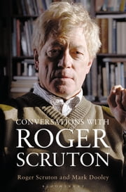 Conversations with Roger Scruton ebook by Mark Dooley, Sir Roger Scruton