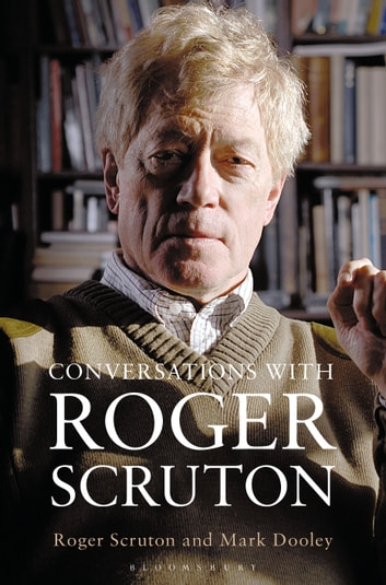 Conversations with Roger Scruton eBook by Mark Dooley,Sir Roger Scruton