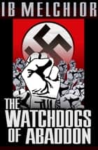 The Watchdogs of Abaddon ebook by Ib Melchior
