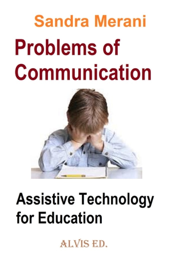 Problems of Communication: Assistive Technology for Education ebook by Sandra Merani