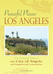 Peaceful Places: Los Angeles - 100+ Sites for Tranquility Across the City of Angels ebook by Laura Randall