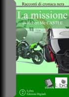 La Missione ebook by Robert Mc Castle