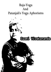 Raja-Yoga And Patanjali's Yoga Aphorisms ebook by Swami Vivekananda