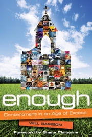 Enough - Contentment in an Age of Excess ebook by Will Samson