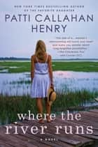 Where the River Runs ebook by Patti Callahan Henry