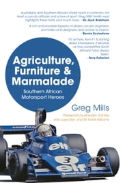 Agriculture, Furniture and Marmalade - Southern African Motorsport Heroes ebook by Greg Mills