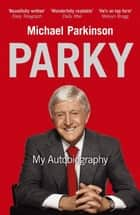 Parky - My Autobiography ebook by Michael Parkinson