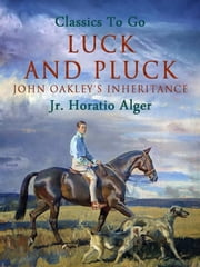 Luck and Pluck ebook by Jr. Horatio Alger