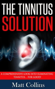 The Tinnitus Solution ebook by Matt Collins