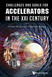 Challenges and Goals for Accelerators in the XXI Century ebook by Oliver Brüning, Stephen Myers