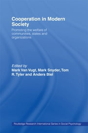 Cooperation in Modern Society - Promoting the Welfare of Communities, States and Organizations ebook by Anders Biel,Mark Snyder,Tom R. Tyler,Mark Van Vugt