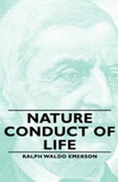 Nature - Conduct of Life ebook by Ralph Waldo, Emerson,