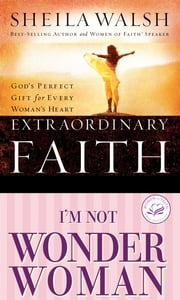 Walsh 2in1 (Extraordinary Faith/I'm Not Wonder Woman) ebook by Sheila Walsh
