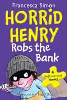 Horrid Henry Robs the Bank ebook by Francesca Simon, Tony Ross