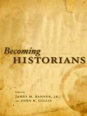 Becoming Historians ebook by James M. Banner, Jr.,John R. Gillis
