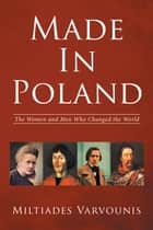 Made in Poland - The Women and Men Who Changed the World ebook by Miltiades Varvounis