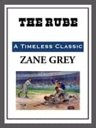 The Rube ebook by Zane Grey
