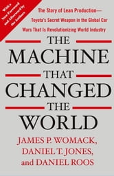 The Machine That Changed the World - The Story of Lean Production-- Toyota's Secret Weapon in the Global Car Wars That Is Now Revolutionizing World Industry ebook by James P. Womack,Daniel T. Jones,Daniel Roos