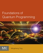 Foundations of Quantum Programming ebook by Mingsheng Ying
