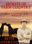 Secrets Of Farm Country (A Pair of Mail Order Bride Romances) ebook by Beth Overton