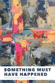 Something Must Have Happened: A Collection of Sermons by Sam Todd ebook by Sam Todd
