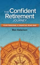 The Confident Retirement Journey ebook by Ron Kelemen
