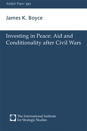 Investing in Peace - Aid and Conditionality after Civil Wars ebook by James K. Boyce
