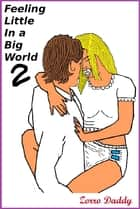 Feeling Little In a Big World 2 ebook by Zorro Daddy