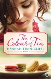 The Colour of Tea - A Novel ebook by Hannah Tunnicliffe