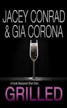 Grilled: A Facile Restaurant Short Story ebook by Jacey Conrad, Gia Corona