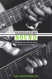 Segregating Sound - Inventing Folk and Pop Music in the Age of Jim Crow ebook by Karl  Hagstrom Miller,Ronald Radano,Josh Kun