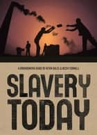 Slavery Today ebook by Becky Cornell,Kevin Bales,Jane Springer