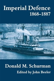 Imperial Defence, 1868-1887 ebook by Donald MacKenzie Schurman,John Beeler
