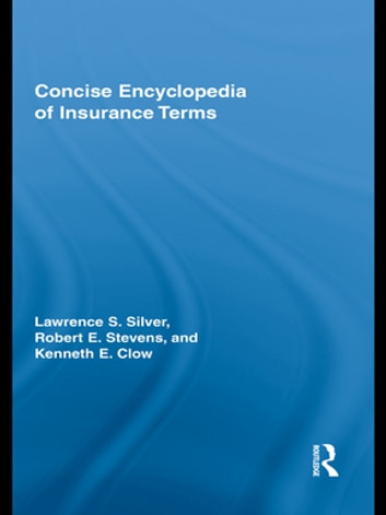 Concise Encyclopedia of Insurance Terms ebook by Lawrence Silver,Robert E Stevens,Kenneth Clow